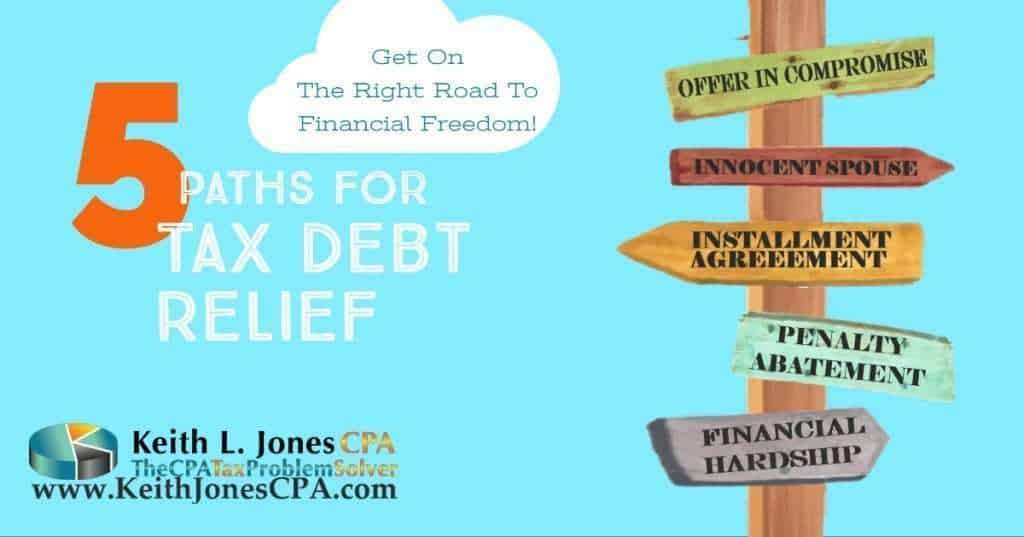 Get on the Right Road to Financial  Freedom and A Fresh Start.  5 Paths for Tax Debt Relief. Offer In Compromise. Innocent Spouse. Installment Agreement. Penalty Abatement.  Financial Hardship.