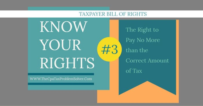 The Right to Pay No More than the Correct Amount of Tax – Taxpayer Bill of Rights #3